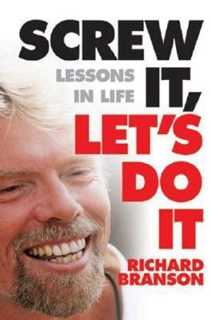 Screw it, Let's Do it : Lessons in Life - Sir Richard Branson