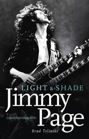 Light and Shade : Conversations with Jimmy Page - Brad Tolinski