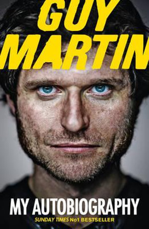Guy Martin : My Autobiography - Guy Martin