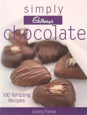 Simply Cadbury's Chocolate : 100 Tempting Recipes - Joanna Farrow