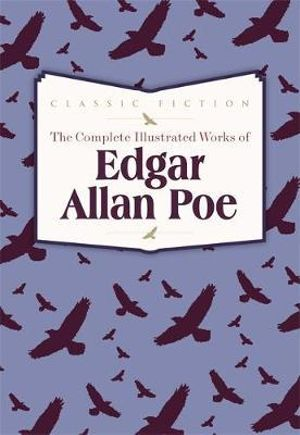 The Complete Illustrated Works of Edgar Allan Poe - Edgar Allan Poe