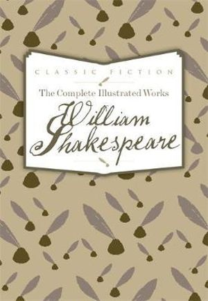 The Complete Illustrated Works of William Shakespeare - William Shakespeare