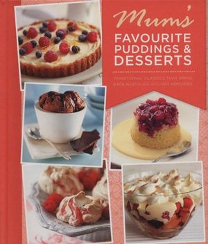 Mum's Favourite Puddings and Desserts : Mum's Favourite