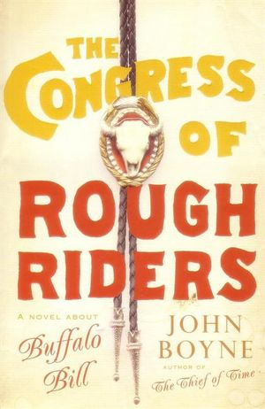 The Congress of Rough Riders : A Novel About Buffalo Bill - John Boyne