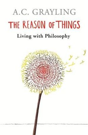 The Reason of Things : Living with Philosophy - A. C. Grayling