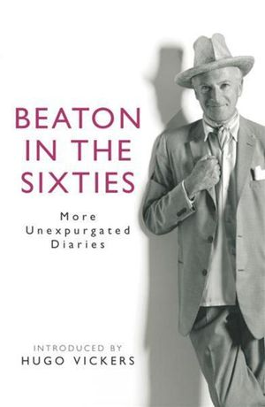 Beaton in the Sixties : More Unexpurgated Diaries - Cecil Beaton