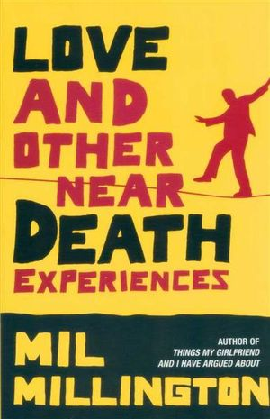 Love and Other Near Death Experiences - Mil Millington