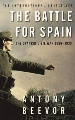The Battle for Spain : The Spanish Civil War 1936-1939 - Antony Beevor