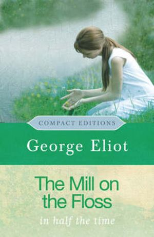 The Mill on the Floss  : Compact Edition : In Half The Time - George Eliot