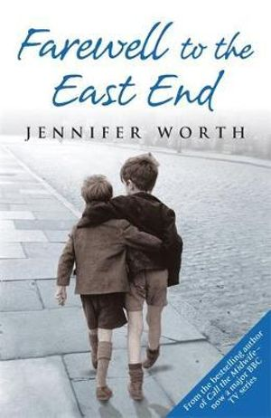 Farewell to the East End : The Last Days of the East End Midwives - Jennifer Worth