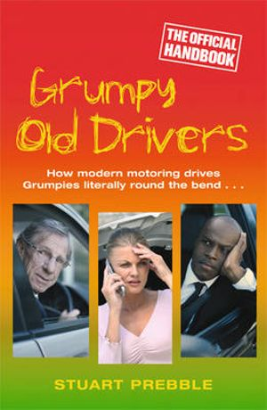 Grumpy Old Drivers : The Official Handbook - Stuart Prebble