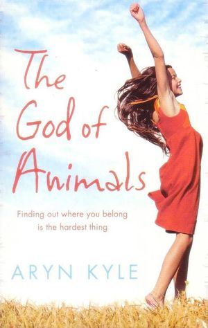 The God of Animals : Finding Out Where You Belong Is The Hardest Thing - Aryn Kyle