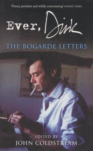 Ever, Dirk  : The Bogarde Letters - John Coldstream