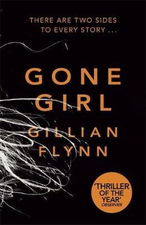 Gone Girl : There are two sides to every story... - Gillian Flynn