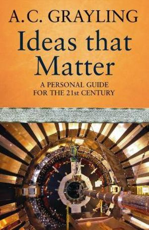Ideas That Matter - A. C. Grayling