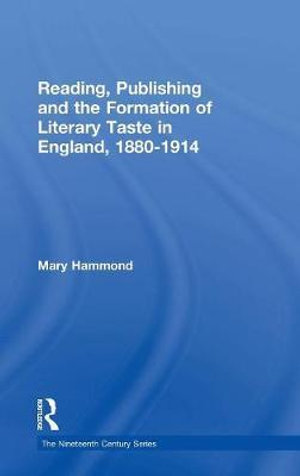 Reading, Publishing and the Formation of Literary Taste in England 1880-1914 : The Nineteenth Century Series - Mary Hammond