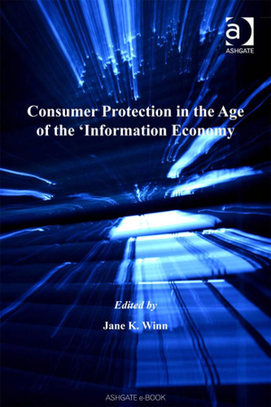 Consumer Protection in the Age of the 'Information Economy' (Markets and the Law) (Markets and the Law) Jane K. Winn
