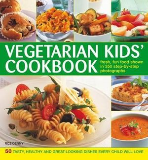 Vegetarian Kids' Cookbook : Fresh, Fun Food Show in 350 Step-By-Step Photographs - Roz Denny