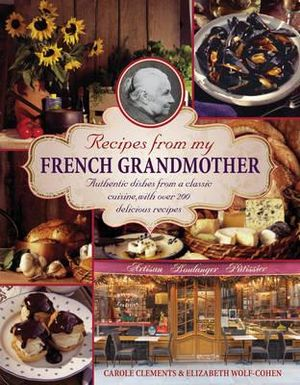 Recipes from my French grandmother : Authentic Dishes from a Classic Cuisine, with Over 200 Delicious Recipes - Carole Clements