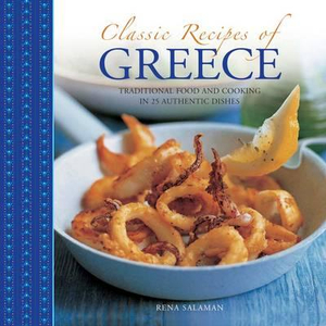 Classic Recipes of Greece : Traditional Food and Cooking in 25 Authentic Dishes - Rena Salaman
