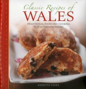 Classic Recipes of Wales - Annette Yates