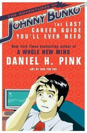 The Adventures of Johnny Bunko : The Last Career Guide You'll Ever Need - Daniel H Pink