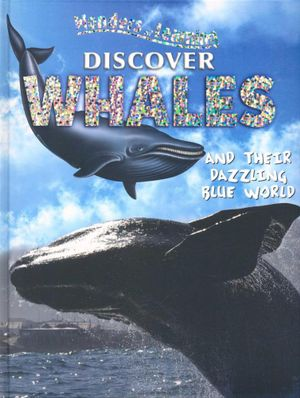 Discover Whales and Their Dazzling Blue World : Wonders of Learning - North Parade Publishing Ltd