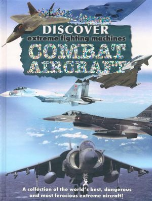 Discover Combat Aircrafts : Extreme Fighting Machines : Wonders of Learning - North Parade Publishing Ltd