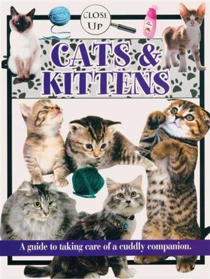 Cats & Kittens  : A Guide to Taking Care of a Cuddly Companion -  Close Up Series - North Parade Publishing