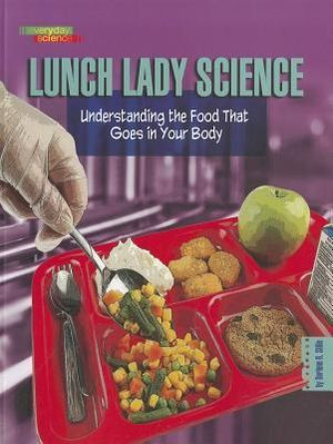 Lunch Lady Science : Understanding the Food That Goes in Your Body ...