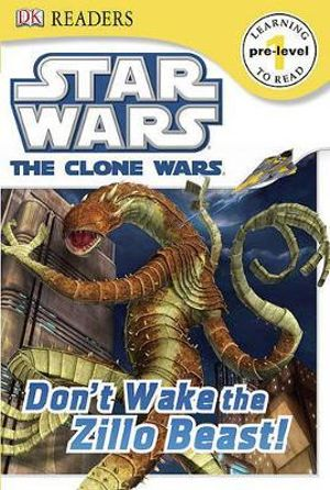 DK Readers Star Wars The Clone Wars : Don't Wake the Zillo Beast! : DK Reader Level 1 (Beginning to Read) - DK Publishing