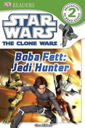 DK Readers : Star Wars The Clone Wars : Boba Fett Jedi Hunter : DK Reader Level 2 (Beginning to Read Alone) - DK Publishing