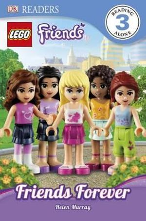 Lego Friends : Friends Forever : DK Readers : Level 3 - Helen Murray