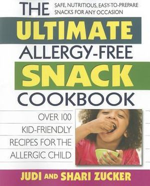 Ultimate Allergy-Free Snack Cookbook : Over 100 Kid-Friendly Recipes for the Allergic Child - Judi Zucker