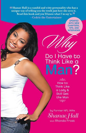 Why Do I Have to Think Like a Man? : How to Think Like a Lady and Still Get the Man - Shanae Hall