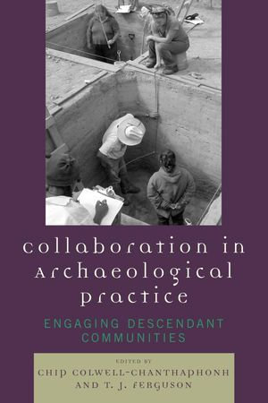 Collaboration in Archaeological Practice : Engaging Descendant Communities - Chip Colwell-Chanthaphonh