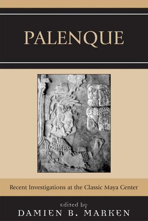 Palenque : Recent Investigations at the Classic Maya Center - Damien B. Marken