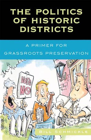 The Politics of Historic Districts : A Primer for Grassroots Preservation - Bill Schmickle