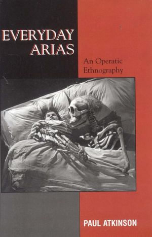 Everyday Arias : An Operatic Ethnography - Paul Atkinson