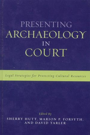 Presenting Archaeology in Court : A Guide to Legal Protection of Sites - Marion P. Forsyth