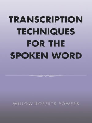Transcription Techniques for the Spoken Word - Willow Roberts Powers