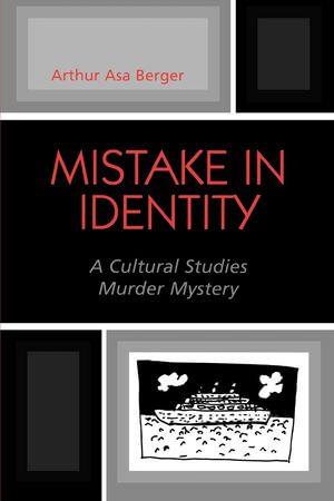 Mistake in Identity : A Cultural Studies Murder Mystery - Arthur Asa Berger