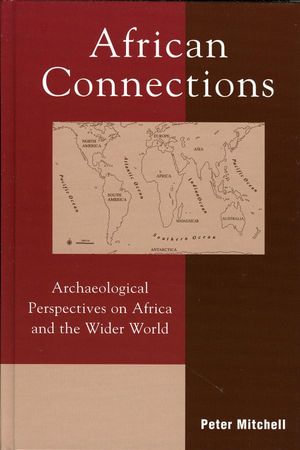 African Connections : Archaeological Perspectives on Africa and the Wider World - Peter Mitchell