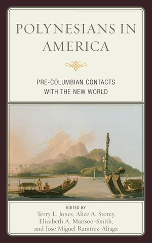 Polynesians in America : Pre-Columbian Contacts with the New World - Terry L. Jones