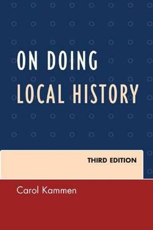 On Doing Local History : American Association for State & Local History - Carol Kammen