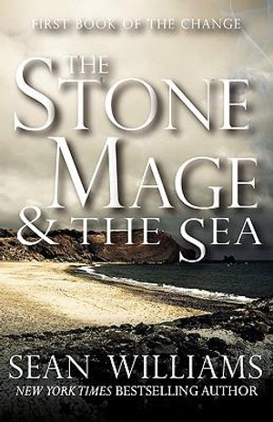 The Stone Mage & the Sea (First Book of the Change) - Sean Williams