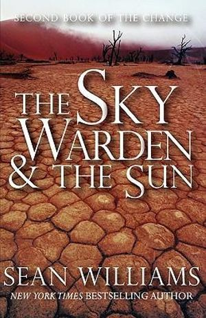 The Sky Warden & the Sun (Second Book of the Change) - Sean Williams