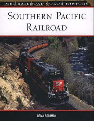 Southern Pacific Railroad : MBI Railroad Colour History - Brian Solomon