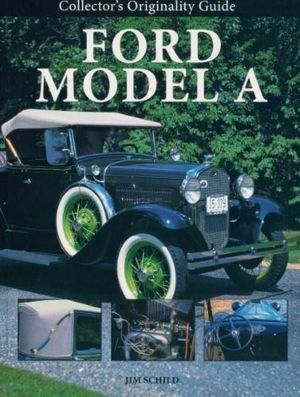 A Collector's Originality Guide Ford Model A - Jim Schild
