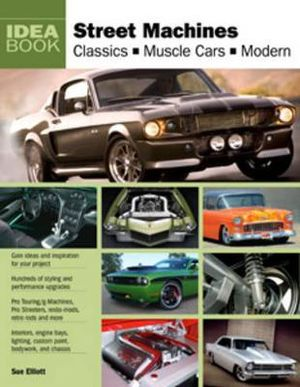 Street Machines : Classic, Muscle, Modern - Sue Elliott